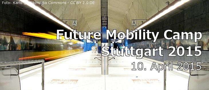 [Jetzt anmelden!] Future Mobility Camp Stuttgart 2015 am 10.04.2015